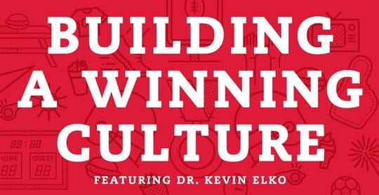 Building A Winning Culture Featuring Dr. Kevin Elko